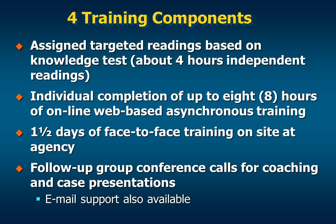 4 Training Components Assigned targeted readings based on knowledge test (about 4 hours independent readings)