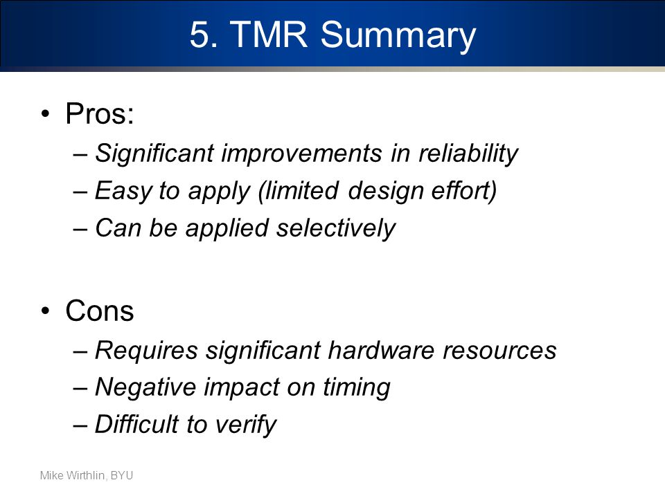 5. TMR Summary Pros: Cons Significant improvements in reliability