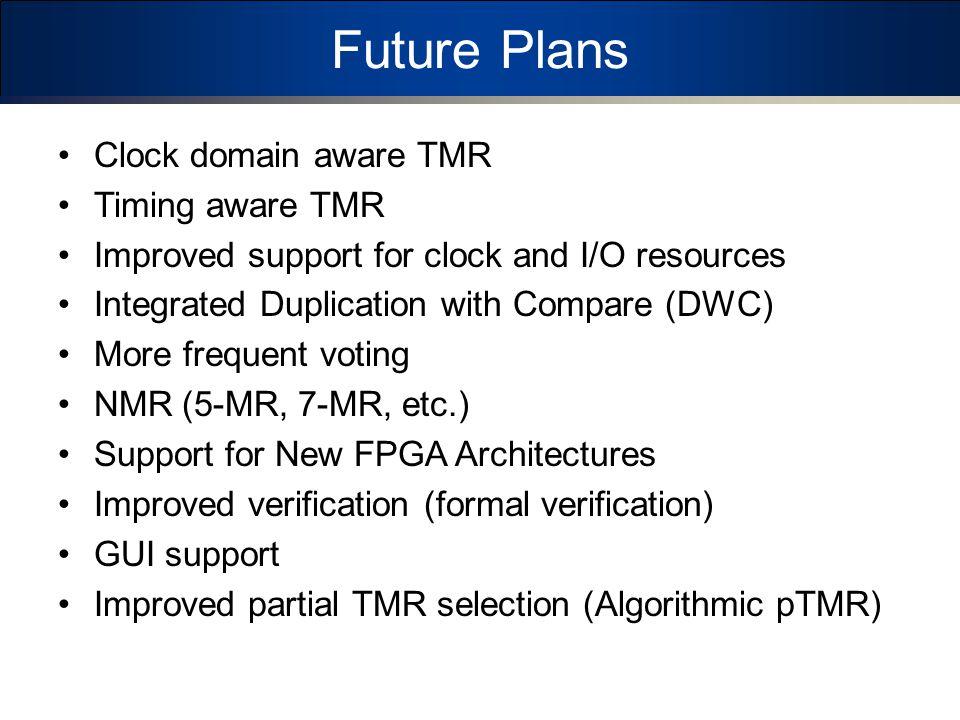Future Plans Clock domain aware TMR Timing aware TMR