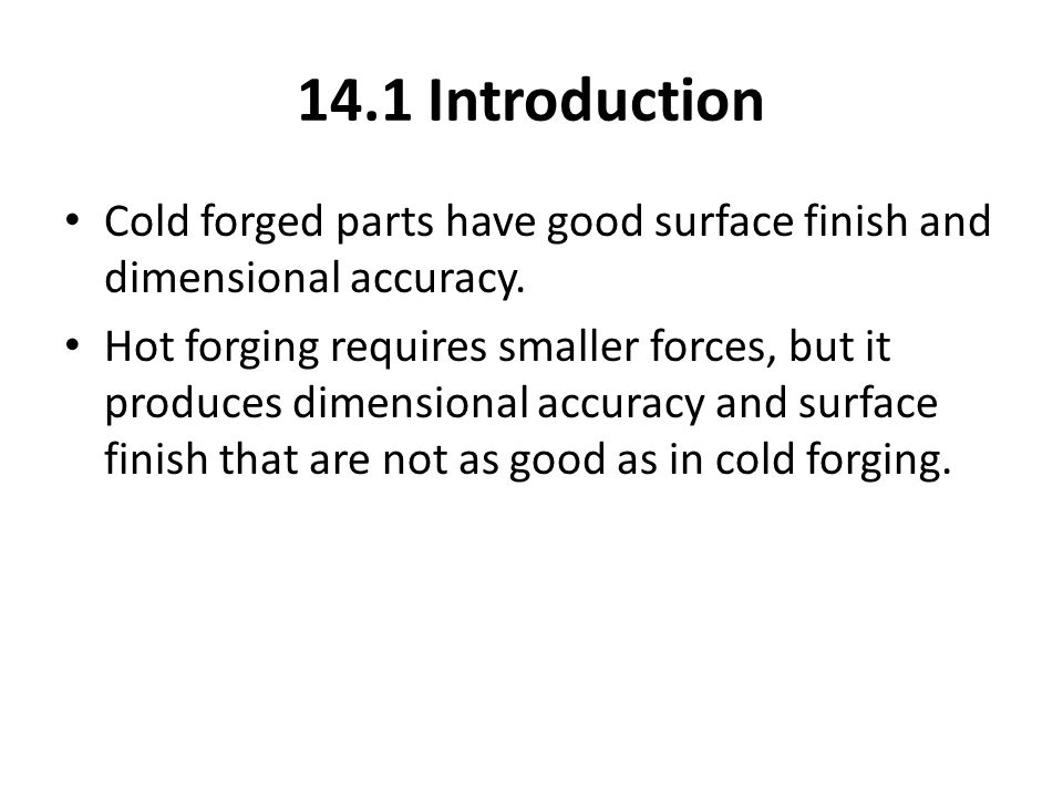 14.1 Introduction Cold forged parts have good surface finish and dimensional accuracy.