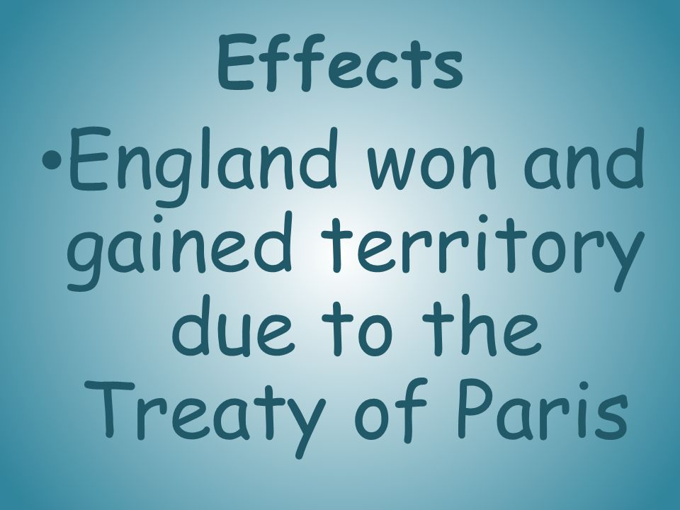 England won and gained territory due to the Treaty of Paris