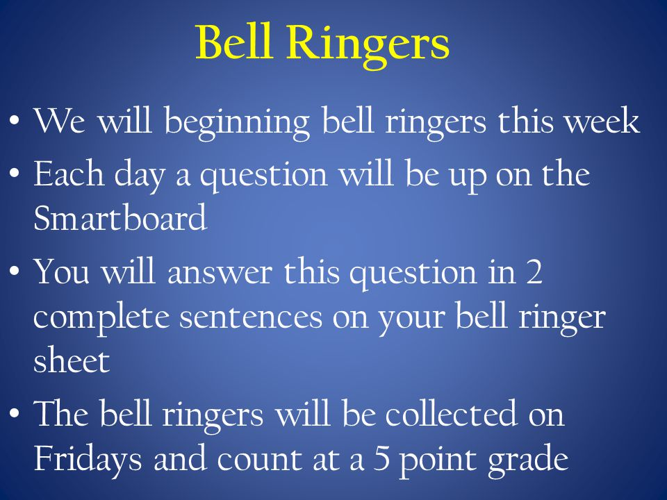 Bell Ringers We will beginning bell ringers this week