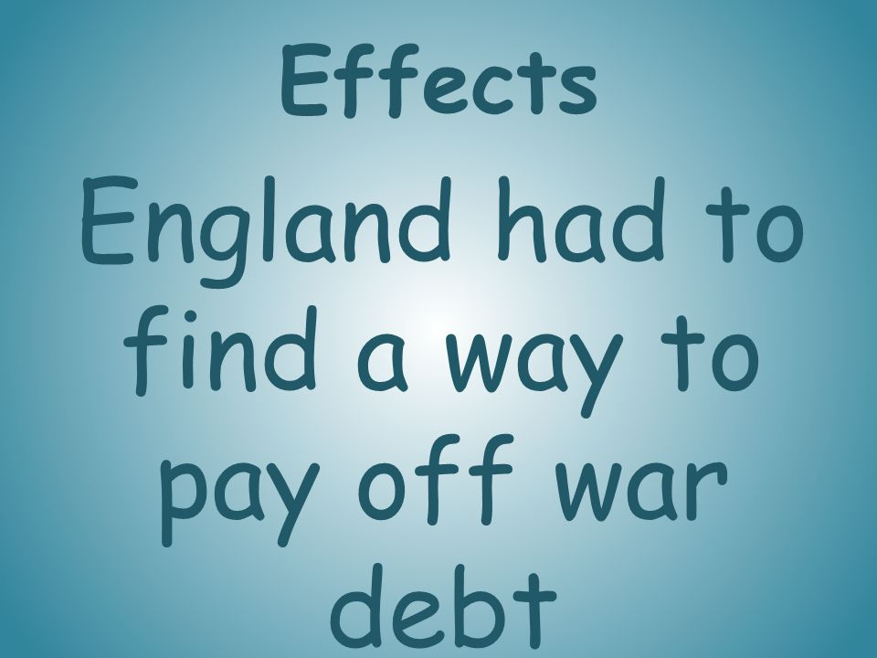 England had to find a way to pay off war debt