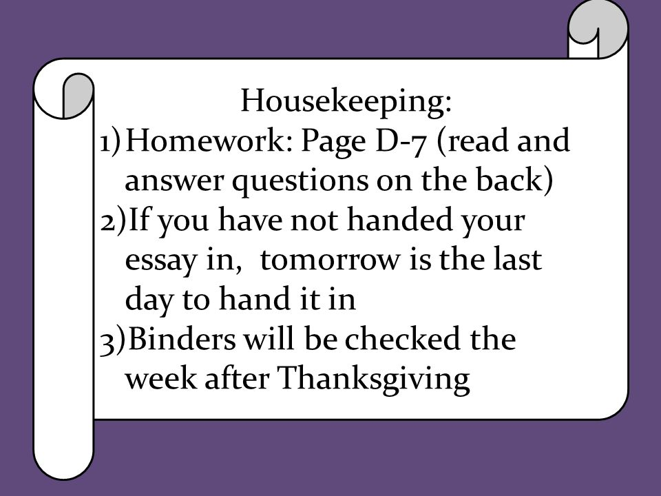 Housekeeping: Homework: Page D-7 (read and answer questions on the back)
