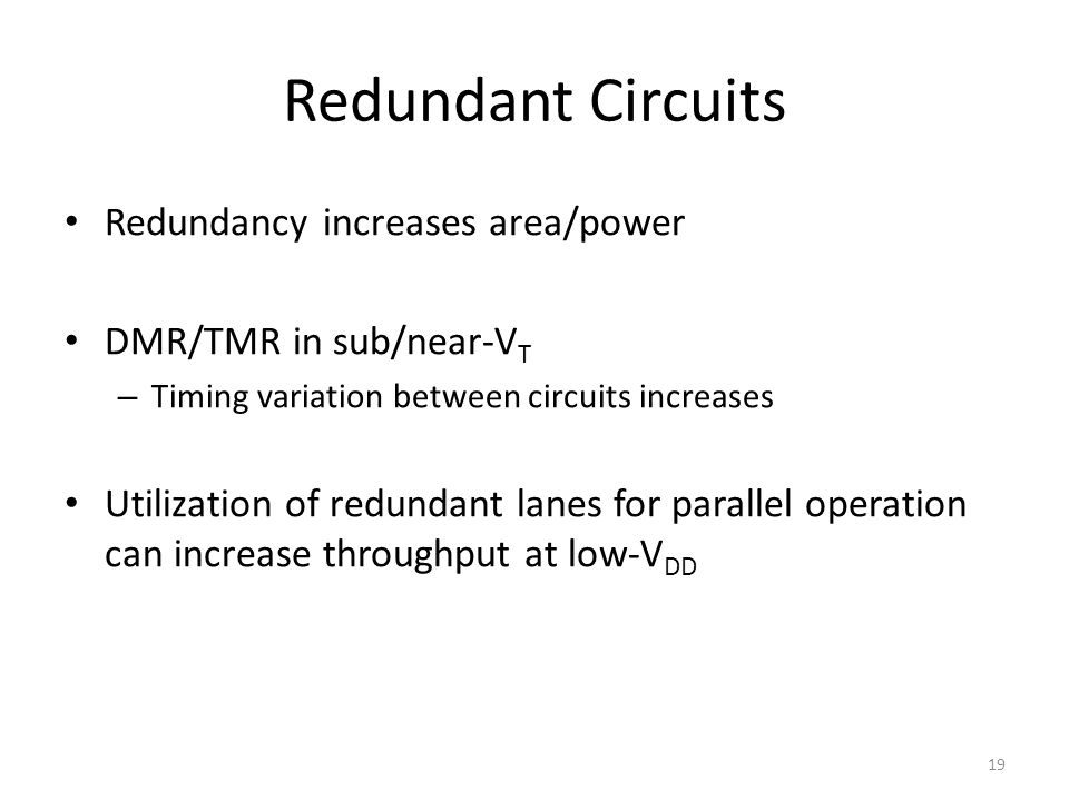 Redundant Circuits Redundancy increases area/power