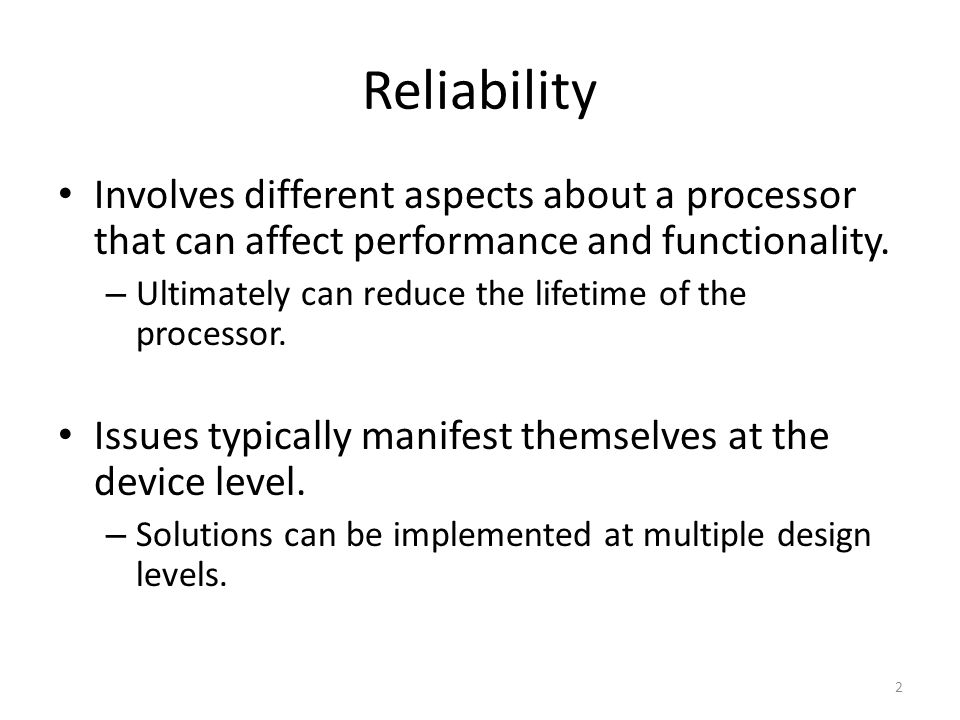 Reliability Involves different aspects about a processor that can affect performance and functionality.