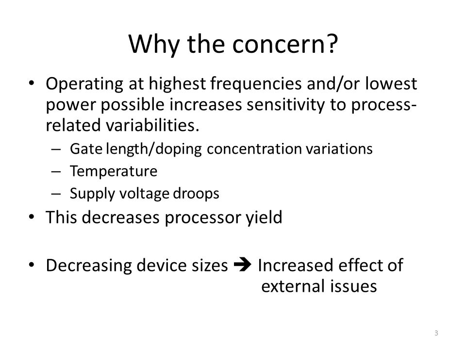 Why the concern Operating at highest frequencies and/or lowest power possible increases sensitivity to process-related variabilities.