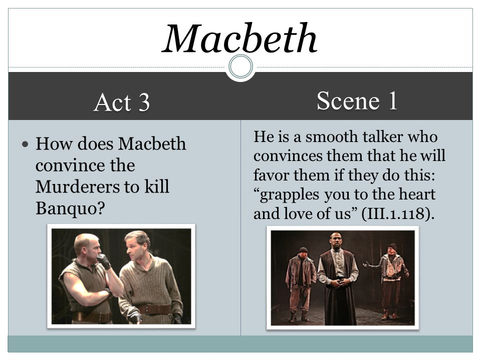 antithesis in macbeth act 1 scene 3 Act iii of macbeth opens with banquo he paces a corridor, wondering out loud about the prophecies he notes that all of the prophecies for macbeth have come in the next scene, macbeth and his wife are hosting a great feast on their way in, macbeth meets with one of the murderers, who informs him.