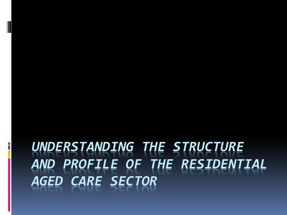 Understanding the structure and profile of the residential aged care sector
