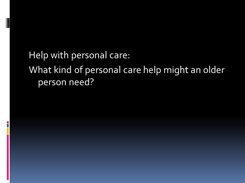 Help with personal care: What kind of personal care help might an older person need