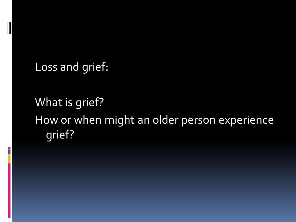 Loss and grief: What is grief