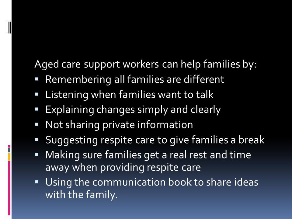 Aged care support workers can help families by: