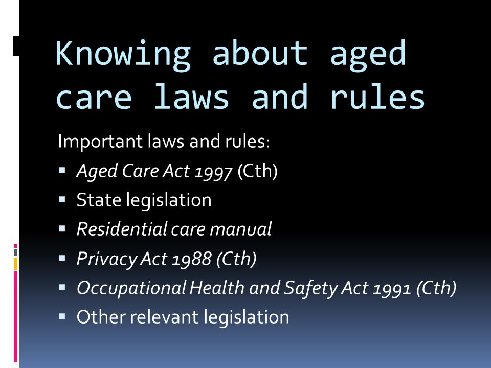 Knowing about aged care laws and rules