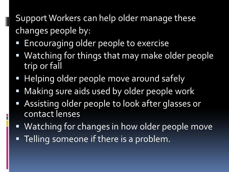 Support Workers can help older manage these