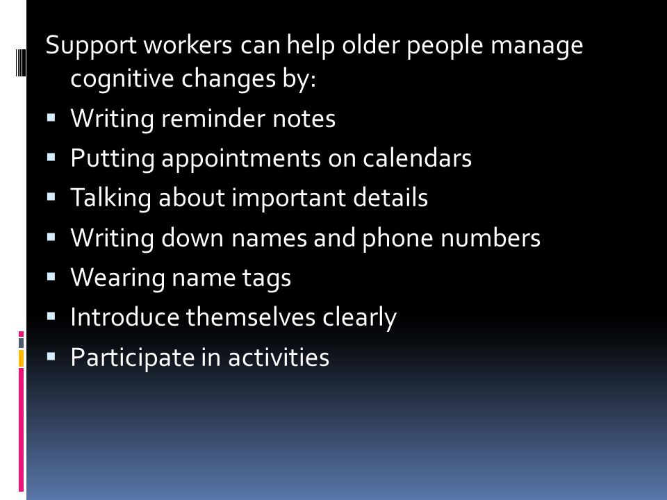 Support workers can help older people manage cognitive changes by: