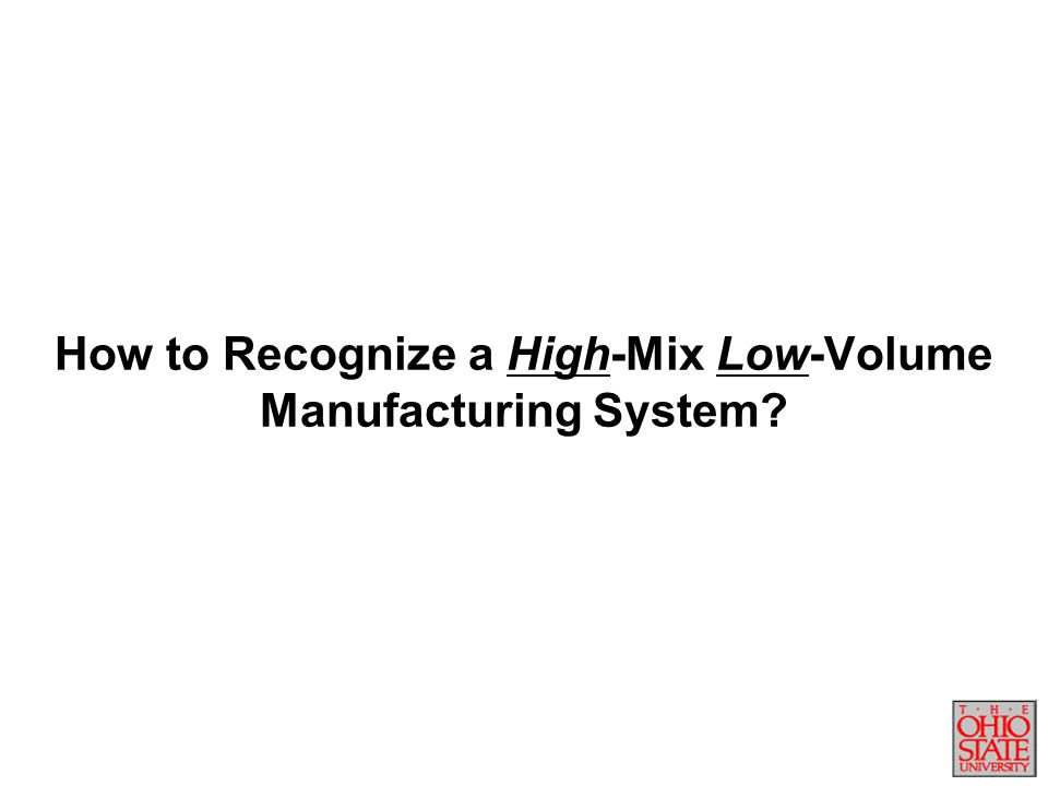 How to Recognize a High-Mix Low-Volume Manufacturing System