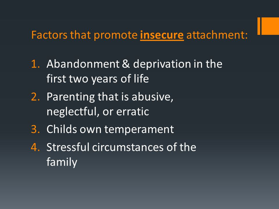 Factors that promote insecure attachment: