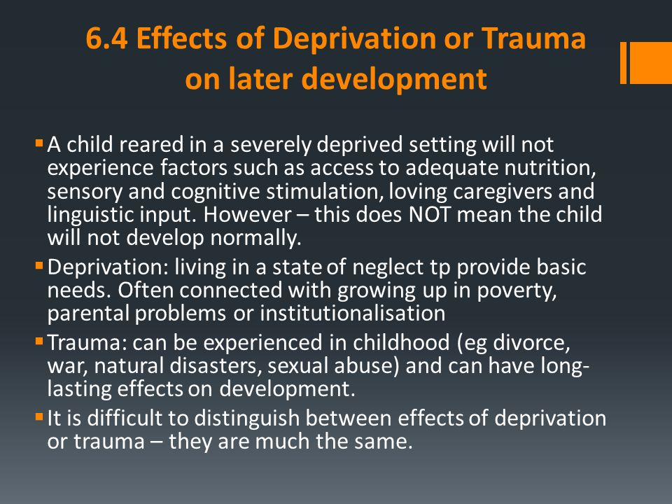 6.4 Effects of Deprivation or Trauma on later development