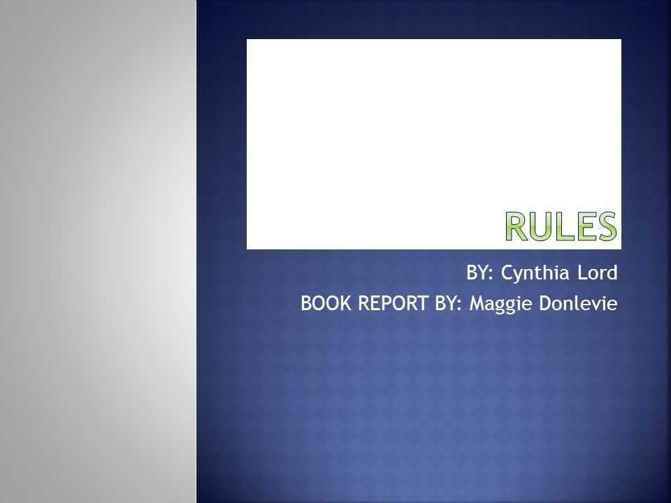 BY: Cynthia Lord BOOK REPORT BY: Maggie Donlevie