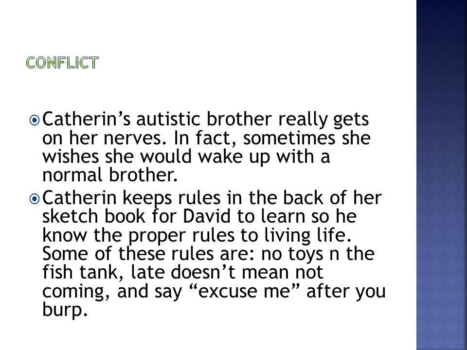 Conflict Catherin's autistic brother really gets on her nerves. In fact, sometimes she wishes she would wake up with a normal brother.