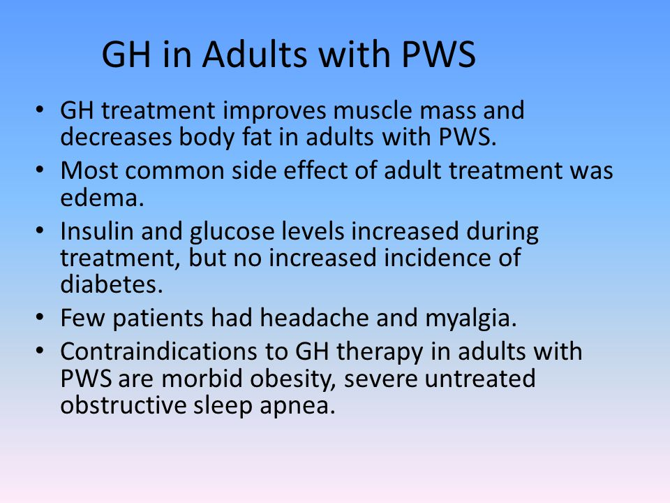 GH in Adults with PWS GH treatment improves muscle mass and decreases body fat in adults with PWS.