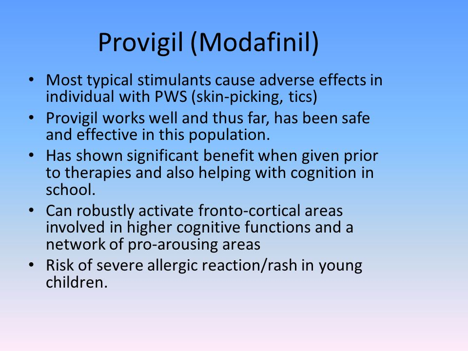 Provigil (Modafinil) Most typical stimulants cause adverse effects in individual with PWS (skin-picking, tics)