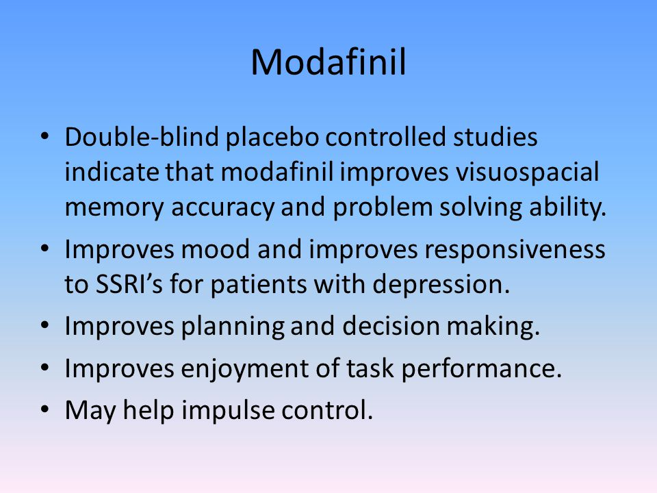 Modafinil Double-blind placebo controlled studies indicate that modafinil improves visuospacial memory accuracy and problem solving ability.