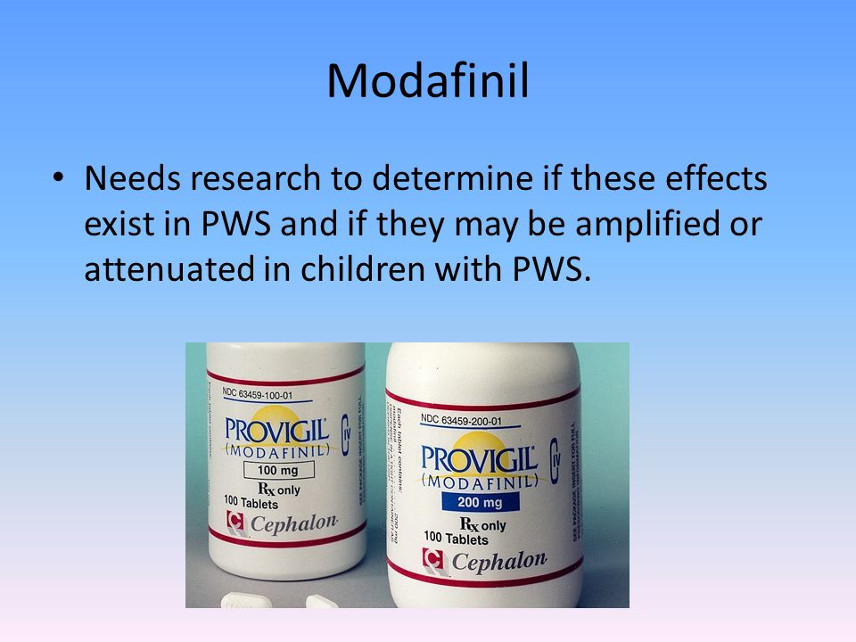 Modafinil Needs research to determine if these effects exist in PWS and if they may be amplified or attenuated in children with PWS.