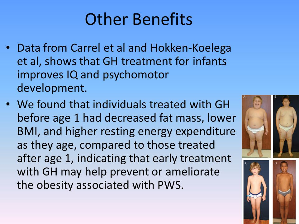 Other Benefits Data from Carrel et al and Hokken-Koelega et al, shows that GH treatment for infants improves IQ and psychomotor development.