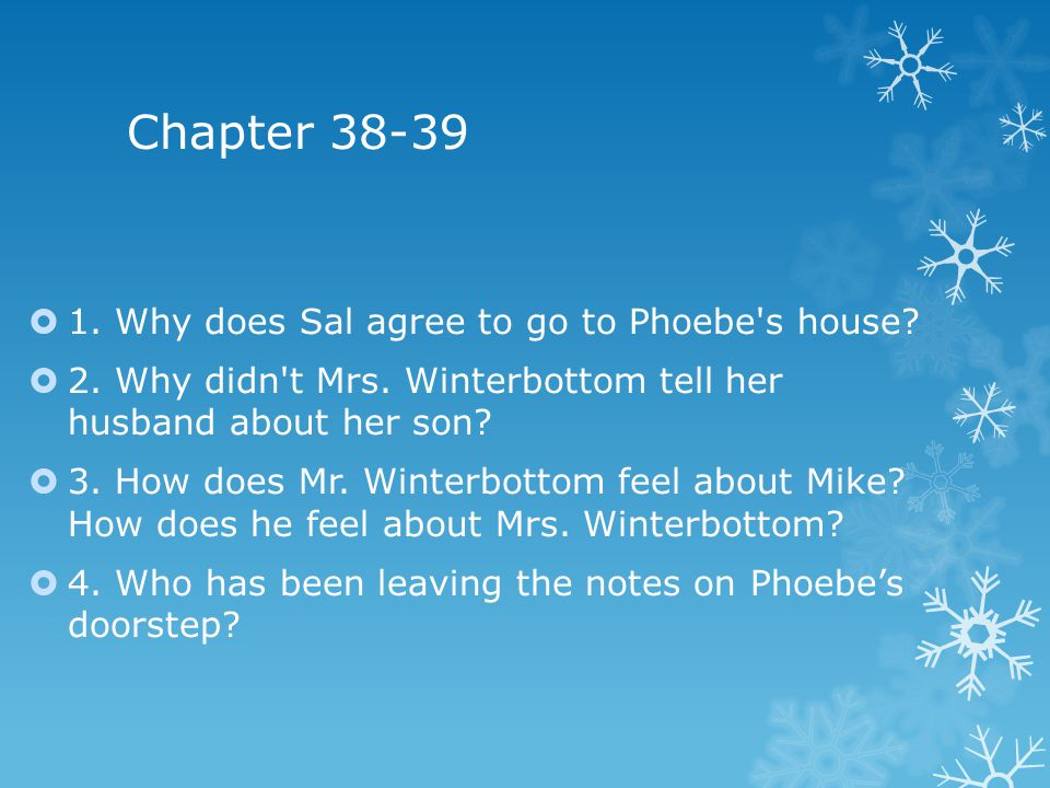 Chapter 38-39 1. Why does Sal agree to go to Phoebe s house