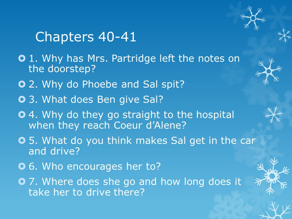 Chapters 40-41 1. Why has Mrs. Partridge left the notes on the doorstep 2. Why do Phoebe and Sal spit