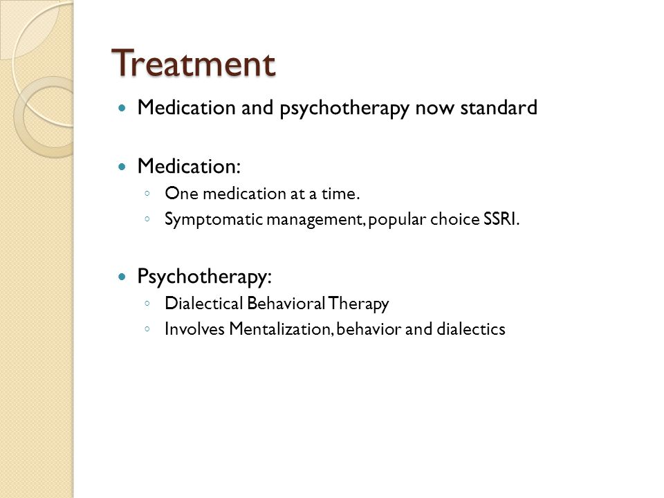 Treatment Medication and psychotherapy now standard Medication: