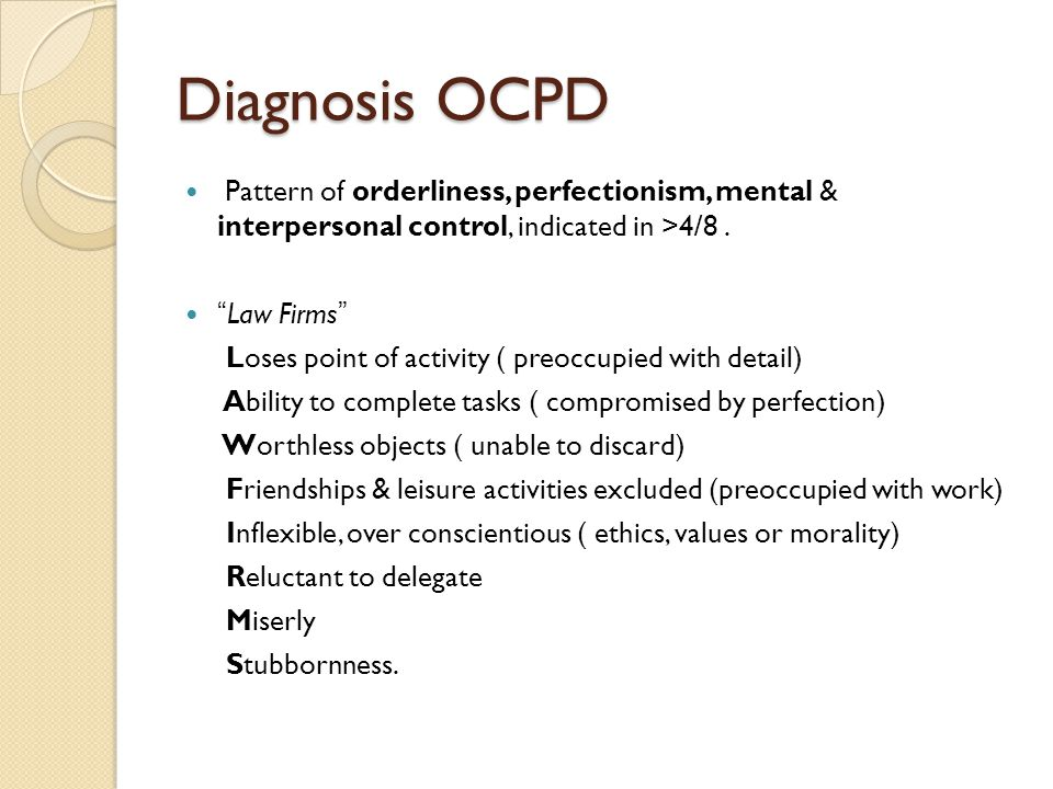 Diagnosis OCPD Pattern of orderliness, perfectionism, mental & interpersonal control, indicated in >4/8 .