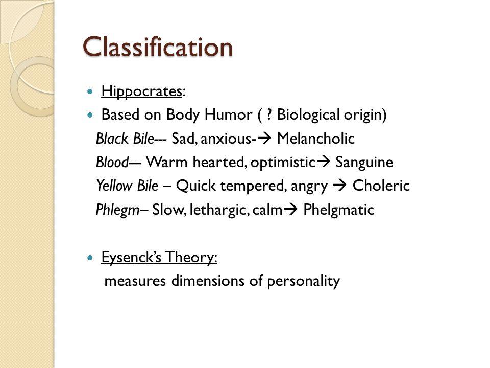 Classification Hippocrates: Based on Body Humor ( Biological origin)