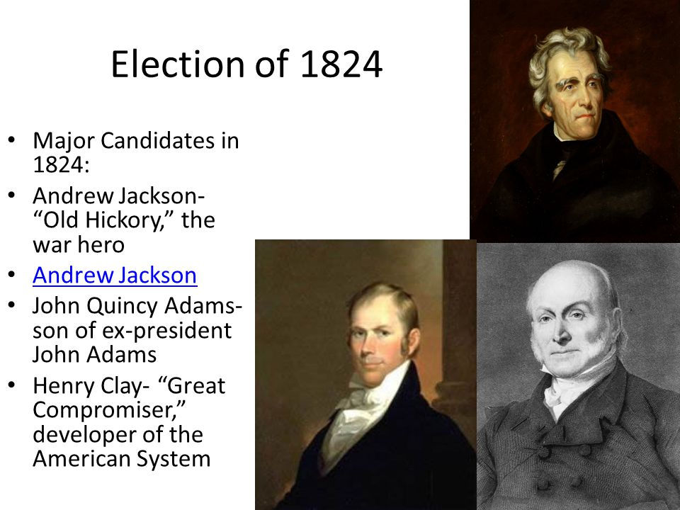 Election of 1824 Major Candidates in 1824: