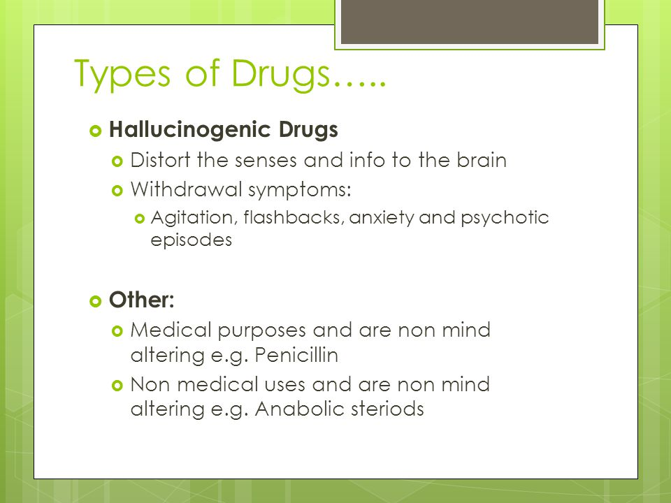 Types of Drugs….. Hallucinogenic Drugs Other: