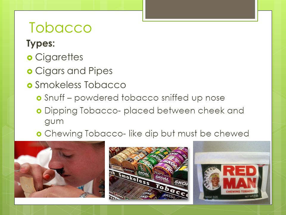 Tobacco Types: Cigarettes Cigars and Pipes Smokeless Tobacco