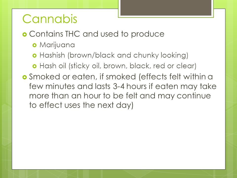 Cannabis Contains THC and used to produce