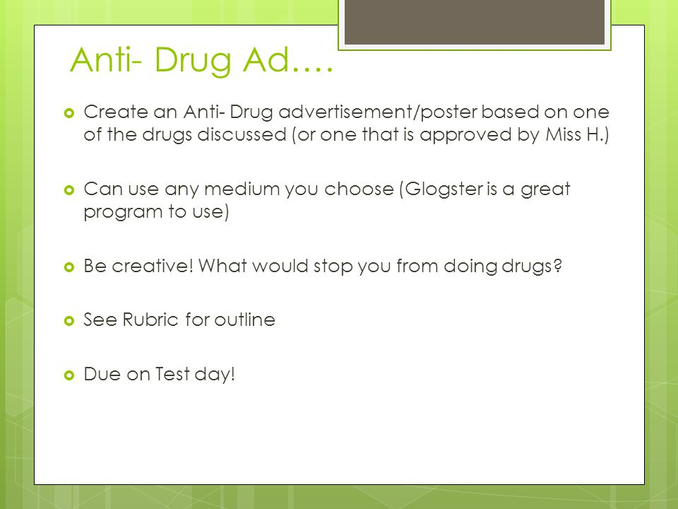 Anti- Drug Ad…. Create an Anti- Drug advertisement/poster based on one of the drugs discussed (or one that is approved by Miss H.)
