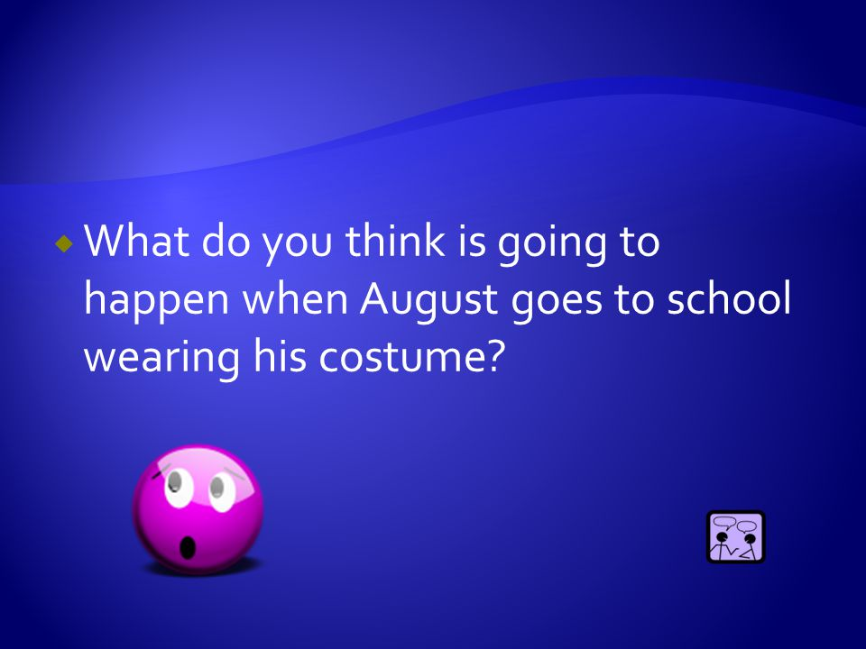 What do you think is going to happen when August goes to school wearing his costume