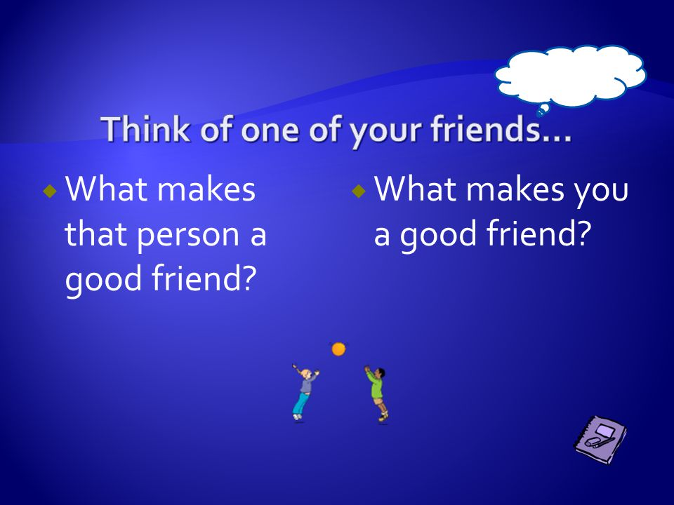Think of one of your friends…