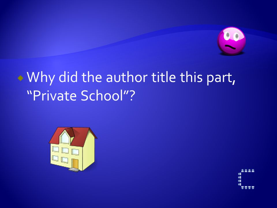 Why did the author title this part, Private School