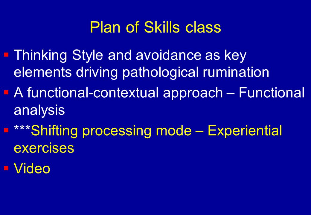 Plan of Skills class Thinking Style and avoidance as key elements driving pathological rumination.