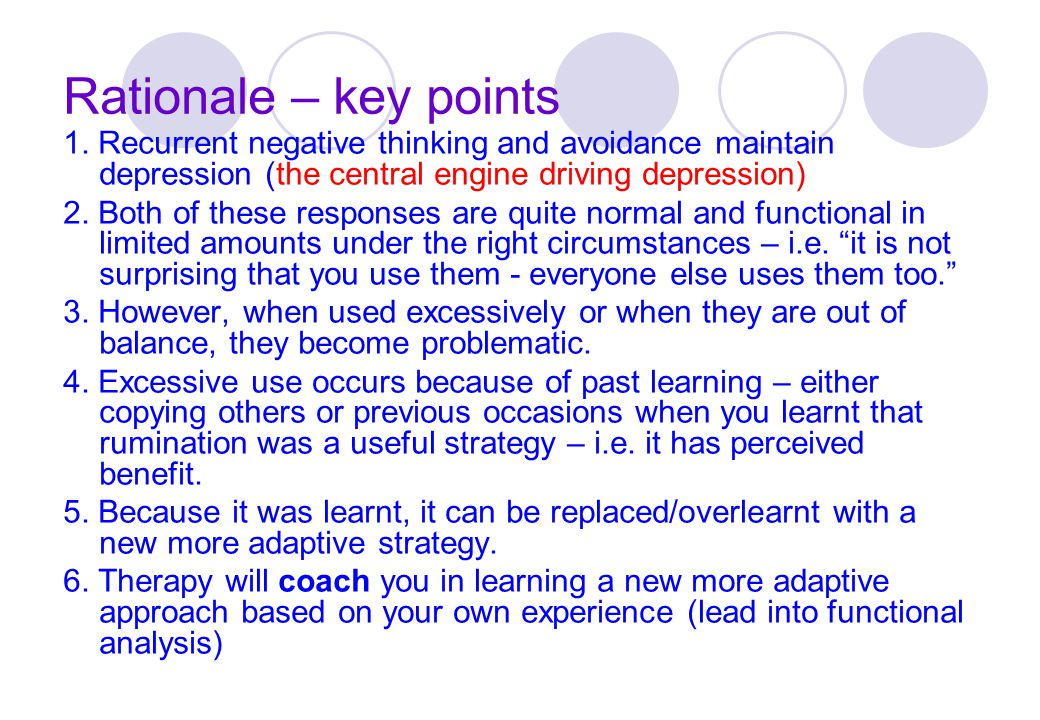 Rationale – key points 1. Recurrent negative thinking and avoidance maintain depression (the central engine driving depression)