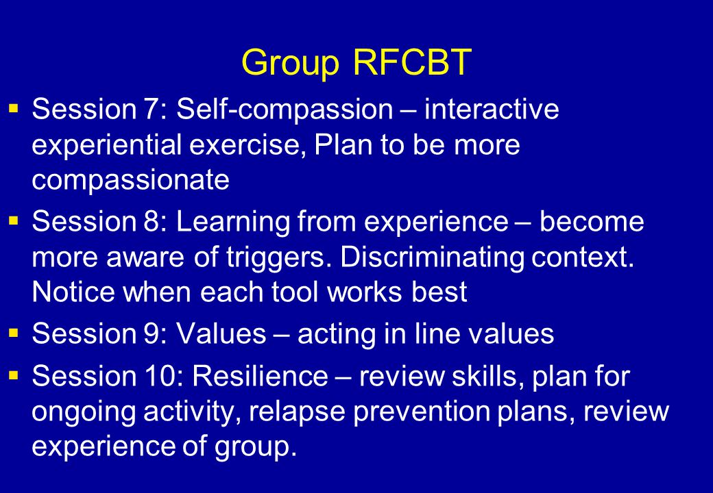 Group RFCBT Session 7: Self-compassion – interactive experiential exercise, Plan to be more compassionate.