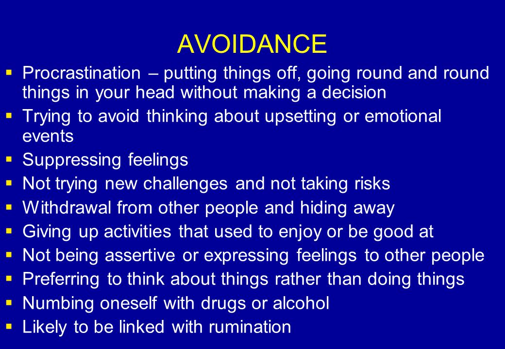 AVOIDANCE Procrastination – putting things off, going round and round things in your head without making a decision.