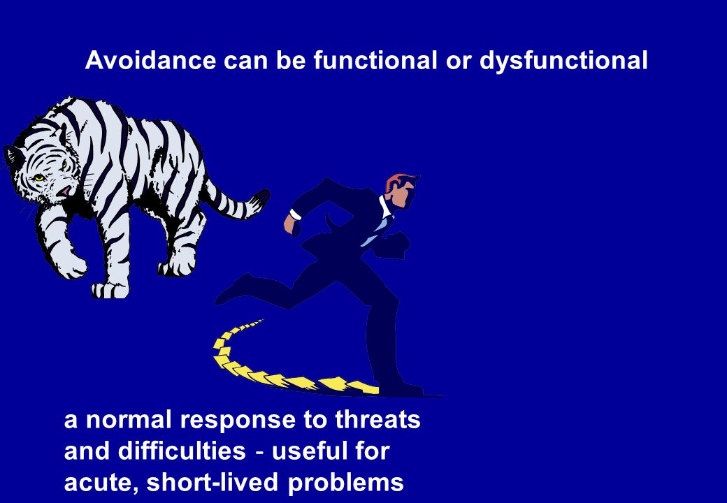 Avoidance can be functional or dysfunctional