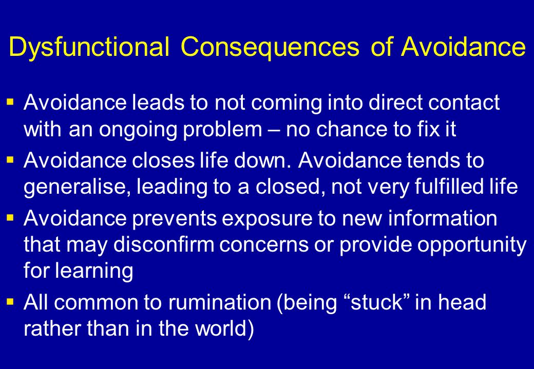 Dysfunctional Consequences of Avoidance