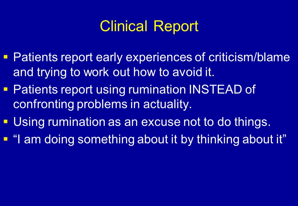 Clinical Report Patients report early experiences of criticism/blame and trying to work out how to avoid it.