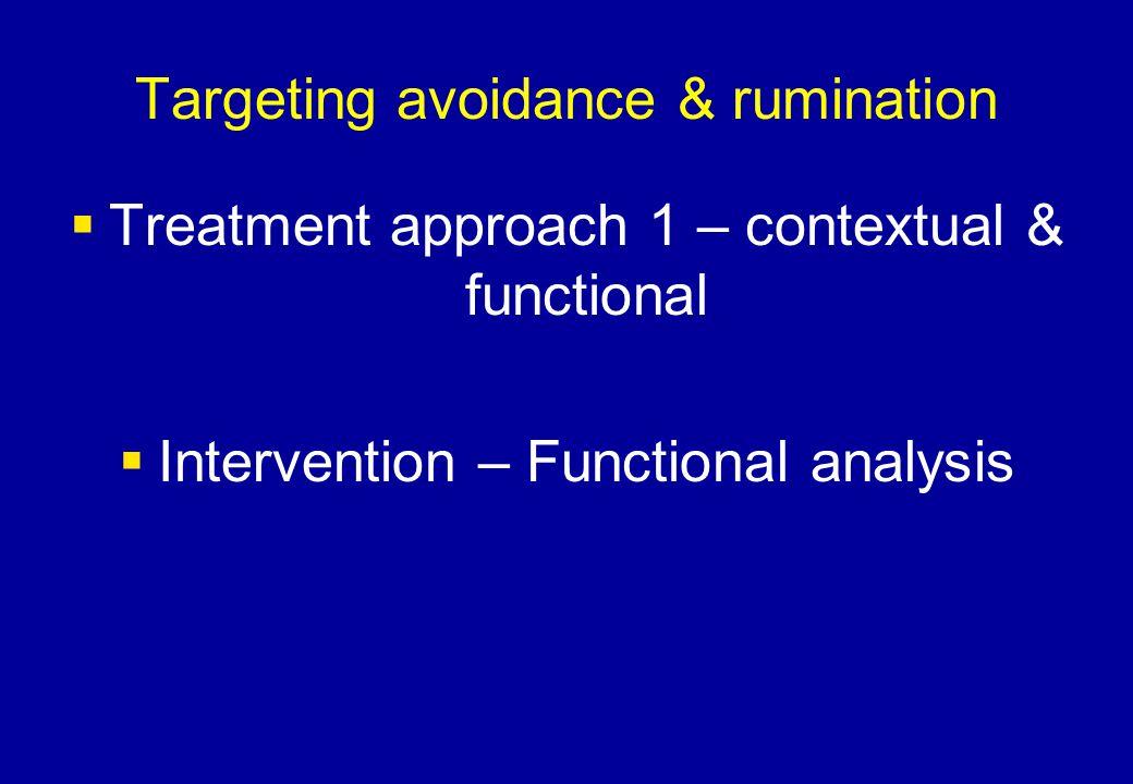 Targeting avoidance & rumination